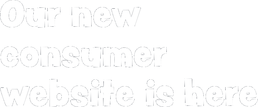 Our new consumer website is here